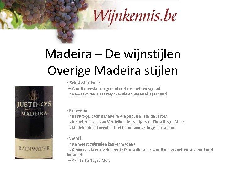 Madeira – De wijnstijlen Overige Madeira stijlen • Selected of Finest Wordt meestal aangeduid