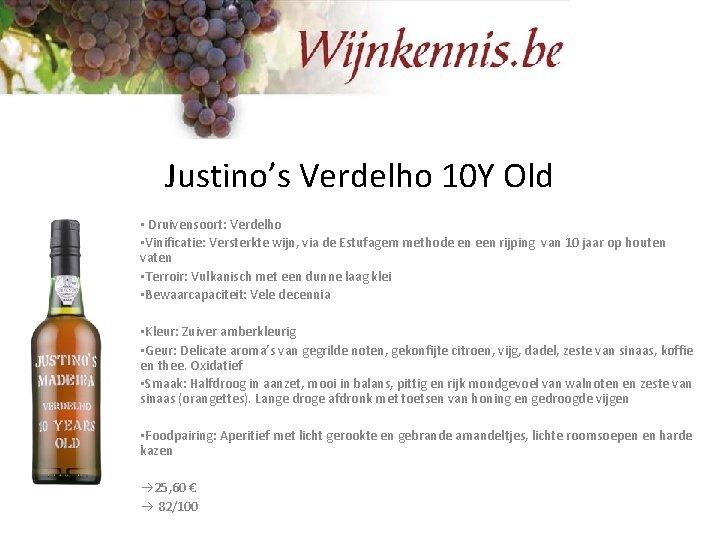 Justino's Verdelho 10 Y Old • Druivensoort: Verdelho • Vinificatie: Versterkte wijn, via de