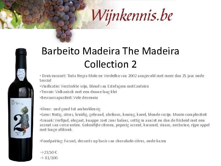 Barbeito Madeira The Madeira Collection 2 • Druivensoort: Tinta Negra Mole en Verdelho van