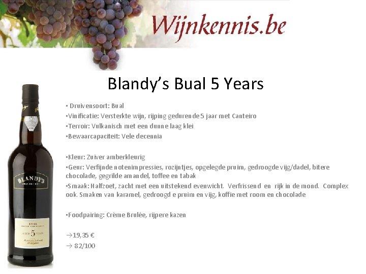 Blandy's Bual 5 Years • Druivensoort: Bual • Vinificatie: Versterkte wijn, rijping gedurende 5