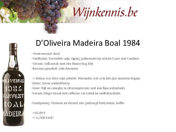 D'Oliveira Madeira Boal 1984 • Druivensoort: Boal • Vinificatie: Versterkte wijn, rijping gedurende ten