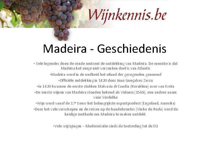 Madeira - Geschiedenis • Vele legendes doen de ronde omtrent de ontdekking van Madeira.