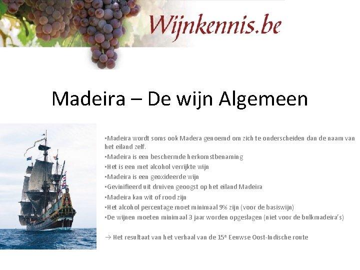 Madeira – De wijn Algemeen • Madeira wordt soms ook Madera genoemd om zich