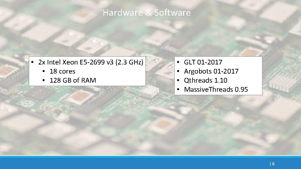 Hardware & Software • 2 x Intel Xeon E 5 -2699 v 3 (2.