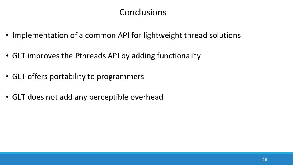 Conclusions • Implementation of a common API for lightweight thread solutions • GLT improves
