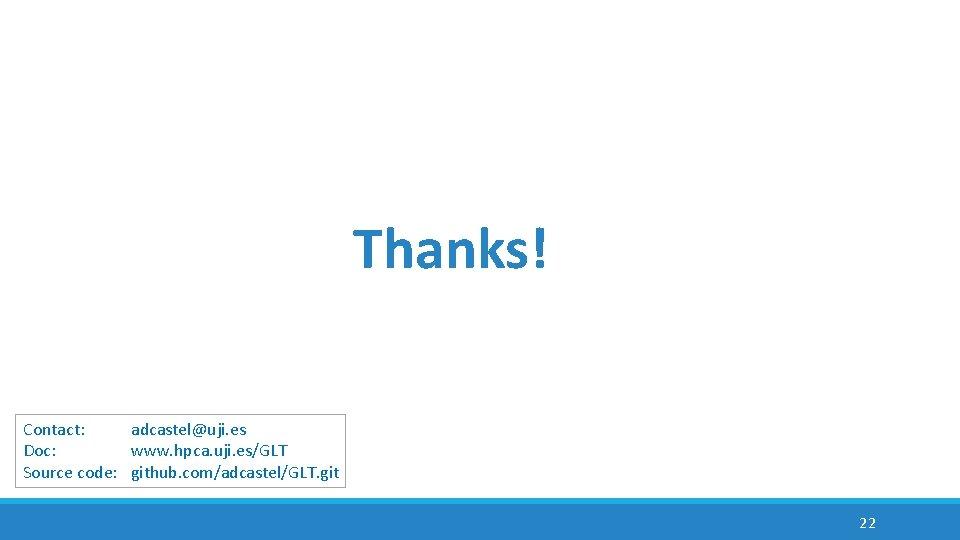 Thanks! Contact: adcastel@uji. es Doc: www. hpca. uji. es/GLT Source code: github. com/adcastel/GLT. git