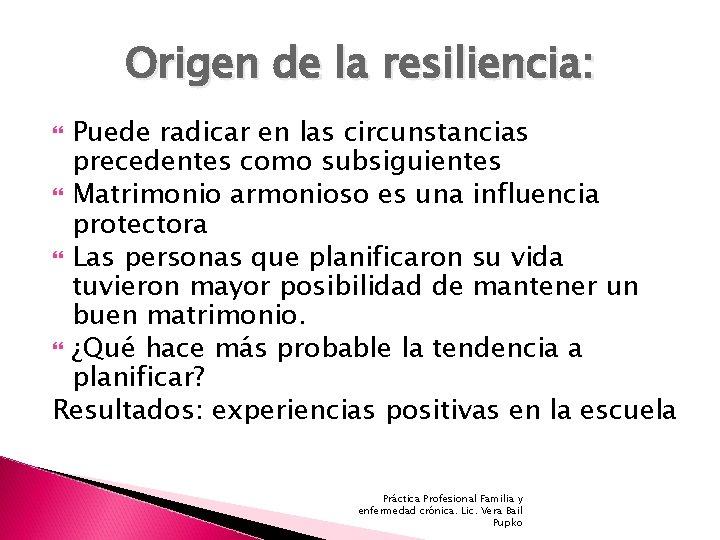 Origen de la resiliencia: Puede radicar en las circunstancias precedentes como subsiguientes Matrimonio armonioso