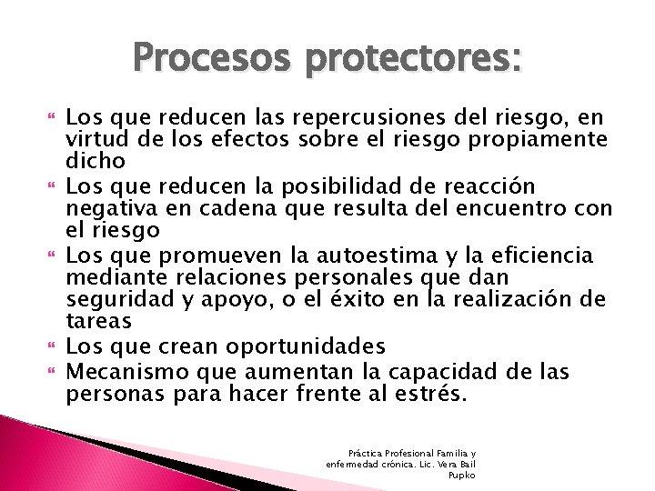 Procesos protectores: Los que reducen las repercusiones del riesgo, en virtud de los efectos