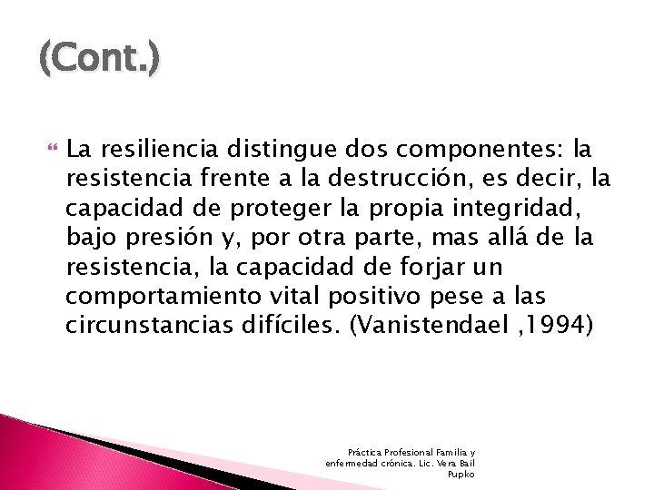 (Cont. ) La resiliencia distingue dos componentes: la resistencia frente a la destrucción, es