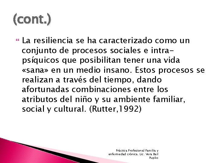 (cont. ) La resiliencia se ha caracterizado como un conjunto de procesos sociales e