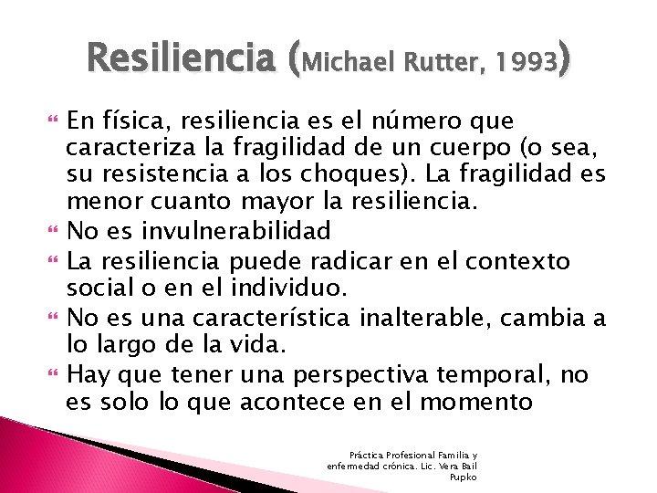 Resiliencia (Michael Rutter, 1993) En física, resiliencia es el número que caracteriza la fragilidad
