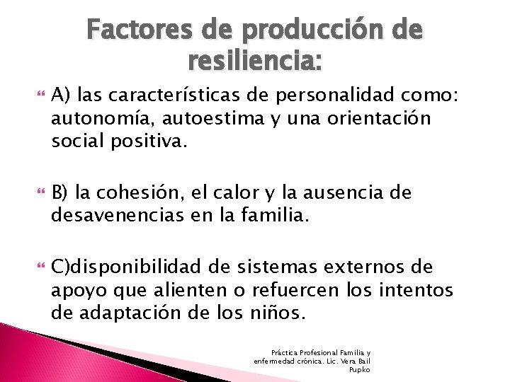 Factores de producción de resiliencia: A) las características de personalidad como: autonomía, autoestima y