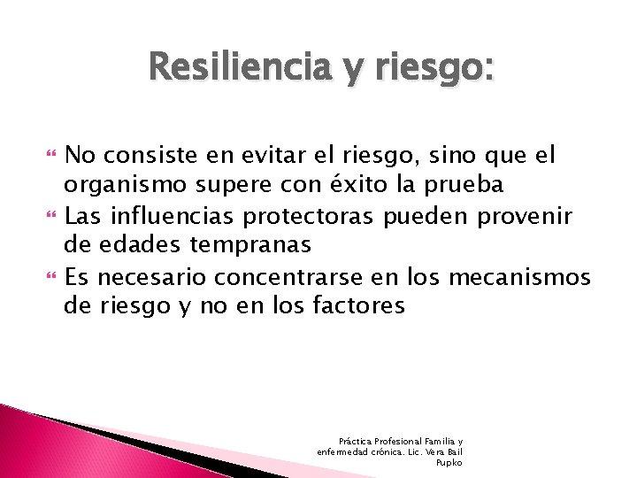 Resiliencia y riesgo: No consiste en evitar el riesgo, sino que el organismo supere