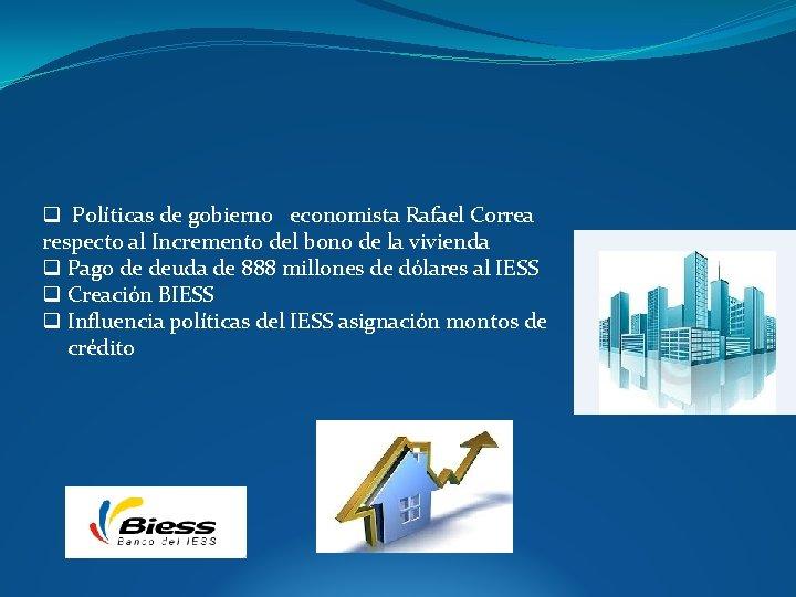 q Políticas de gobierno economista Rafael Correa respecto al Incremento del bono de la