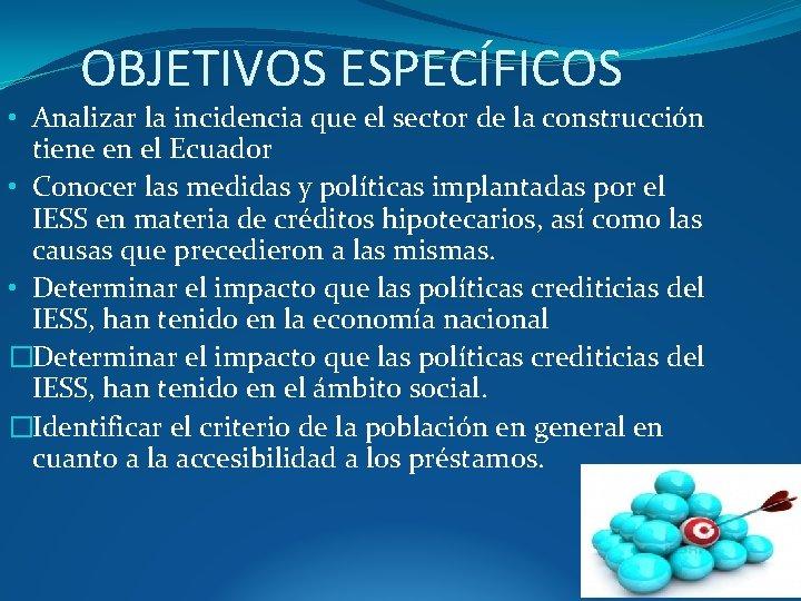 OBJETIVOS ESPECÍFICOS • Analizar la incidencia que el sector de la construcción tiene en
