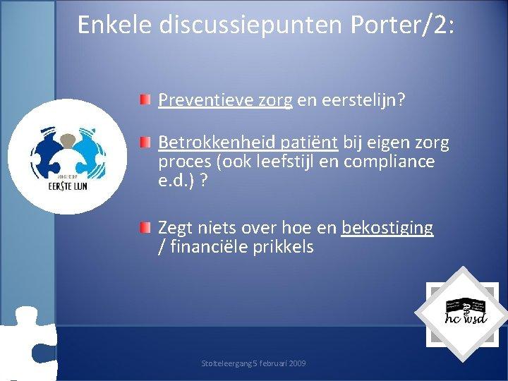 Enkele discussiepunten Porter/2: Preventieve zorg en eerstelijn? Betrokkenheid patiënt bij eigen zorg proces (ook