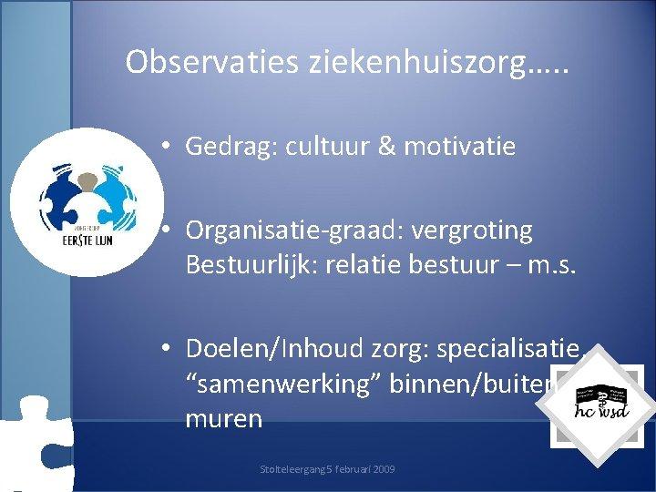 Observaties ziekenhuiszorg…. . • Gedrag: cultuur & motivatie • Organisatie-graad: vergroting Bestuurlijk: relatie bestuur