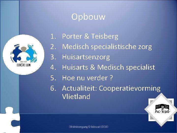 Opbouw 1. 2. 3. 4. 5. 6. Porter & Teisberg Medisch specialistische zorg Huisartsenzorg