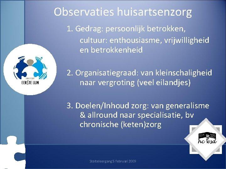 Observaties huisartsenzorg 1. Gedrag: persoonlijk betrokken, cultuur: enthousiasme, vrijwilligheid en betrokkenheid 2. Organisatiegraad: van