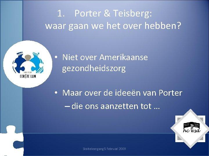 1. Porter & Teisberg: waar gaan we het over hebben? • Niet over Amerikaanse