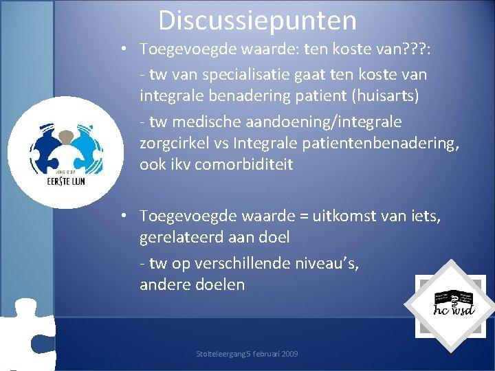 Discussiepunten • Toegevoegde waarde: ten koste van? ? ? : - tw van specialisatie