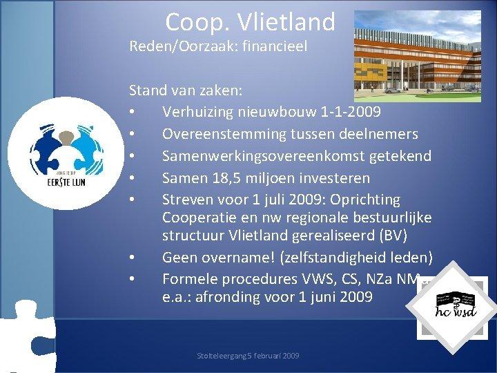 Coop. Vlietland Reden/Oorzaak: financieel Stand van zaken: • Verhuizing nieuwbouw 1 -1 -2009 •