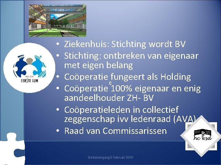 • Ziekenhuis: Stichting wordt BV • Stichting: ontbreken van eigenaar met eigen belang