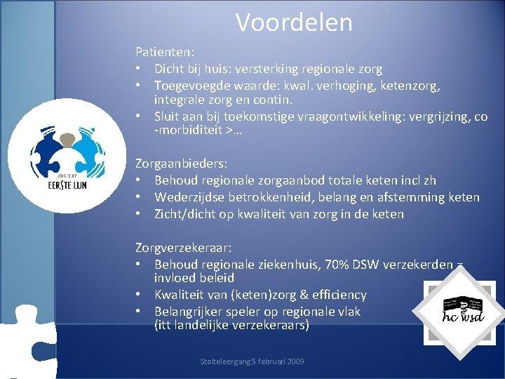 Voordelen Patienten: • Dicht bij huis: versterking regionale zorg • Toegevoegde waarde: kwal. verhoging,