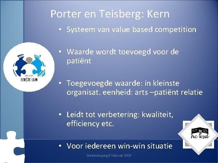 Porter en Teisberg: Kern • Systeem van value based competition • Waarde wordt toevoegd
