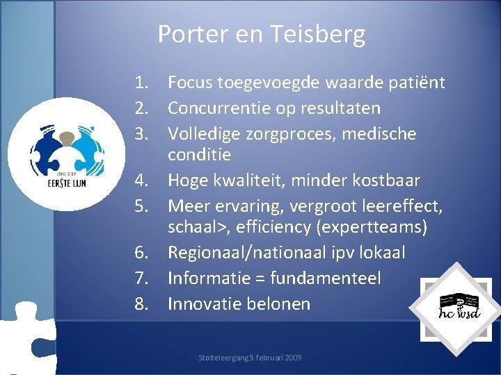 Porter en Teisberg 1. Focus toegevoegde waarde patiënt 2. Concurrentie op resultaten 3. Volledige