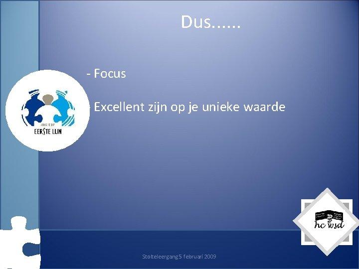 Dus. . . - Focus - Excellent zijn op je unieke waarde Stolteleergang 5