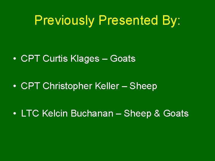 Previously Presented By: • CPT Curtis Klages – Goats • CPT Christopher Keller –