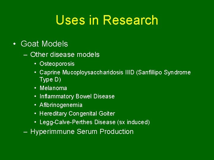 Uses in Research • Goat Models – Other disease models • Osteoporosis • Caprine