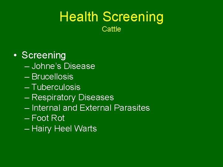 Health Screening Cattle • Screening – Johne's Disease – Brucellosis – Tuberculosis – Respiratory