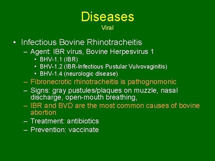 Diseases Viral • Infectious Bovine Rhinotracheitis – Agent: IBR virus, Bovine Herpesvirus 1 •