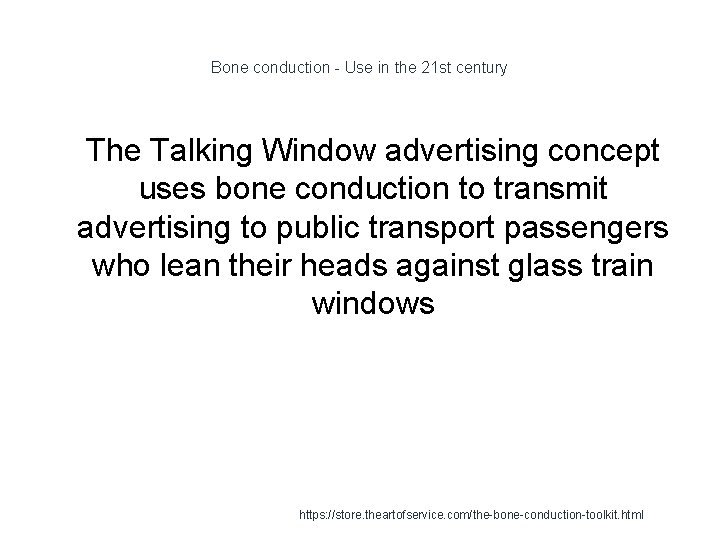 Bone conduction - Use in the 21 st century 1 The Talking Window advertising
