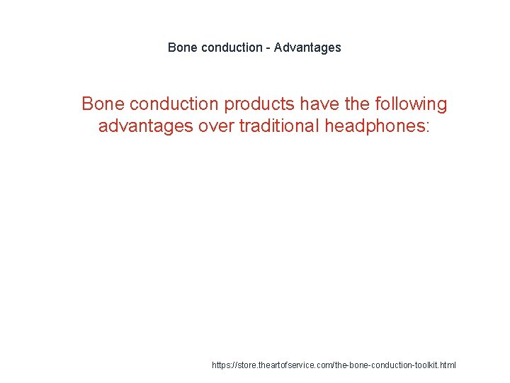 Bone conduction - Advantages 1 Bone conduction products have the following advantages over traditional