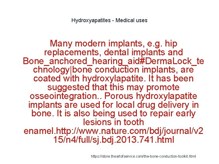 Hydroxyapatites - Medical uses Many modern implants, e. g. hip replacements, dental implants and