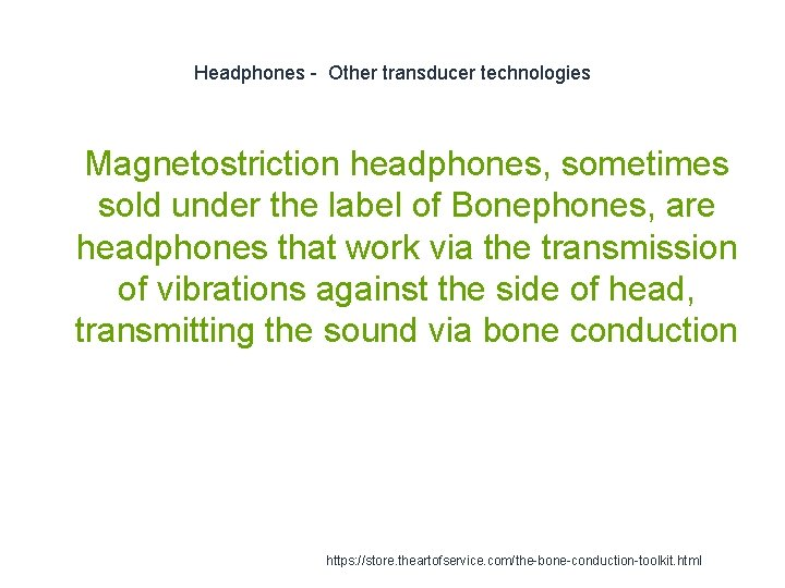 Headphones - Other transducer technologies 1 Magnetostriction headphones, sometimes sold under the label of
