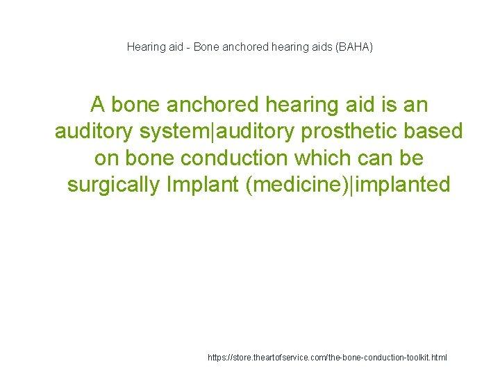 Hearing aid - Bone anchored hearing aids (BAHA) A bone anchored hearing aid is
