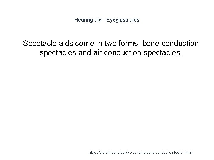 Hearing aid - Eyeglass aids 1 Spectacle aids come in two forms, bone conduction