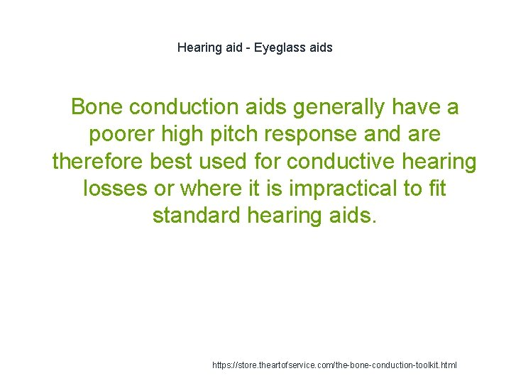 Hearing aid - Eyeglass aids Bone conduction aids generally have a poorer high pitch