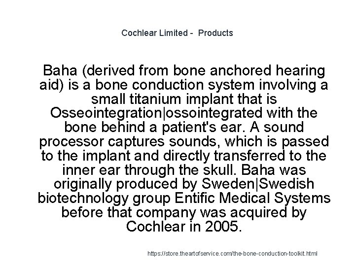 Cochlear Limited - Products 1 Baha (derived from bone anchored hearing aid) is a