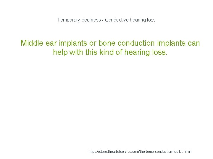 Temporary deafness - Conductive hearing loss 1 Middle ear implants or bone conduction implants