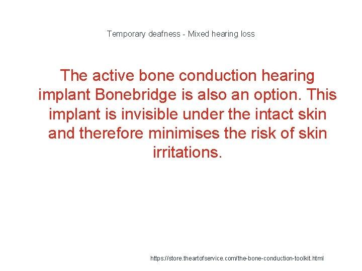 Temporary deafness - Mixed hearing loss The active bone conduction hearing implant Bonebridge is