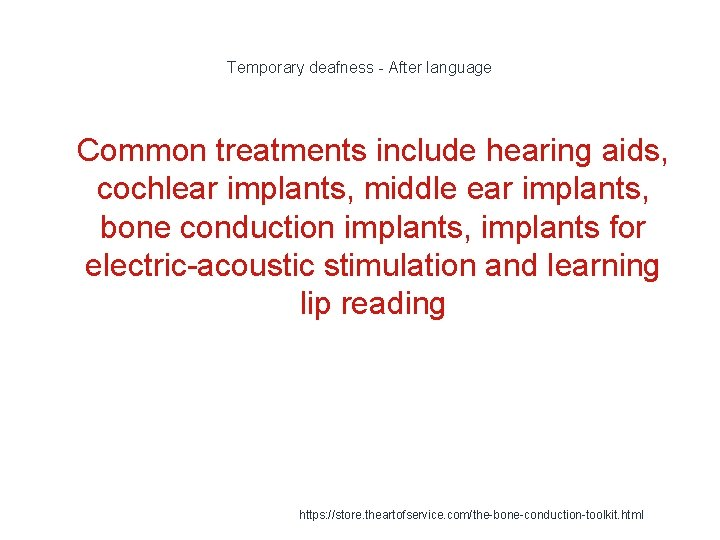 Temporary deafness - After language 1 Common treatments include hearing aids, cochlear implants, middle