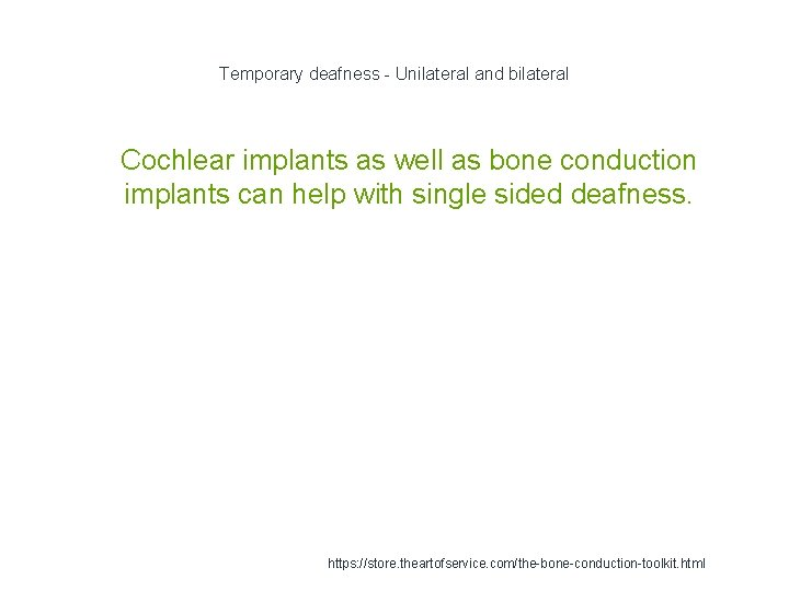 Temporary deafness - Unilateral and bilateral 1 Cochlear implants as well as bone conduction