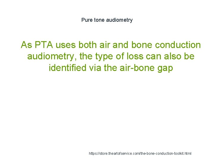 Pure tone audiometry 1 As PTA uses both air and bone conduction audiometry, the