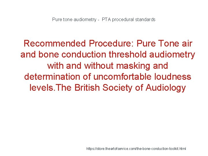 Pure tone audiometry - PTA procedural standards 1 Recommended Procedure: Pure Tone air and