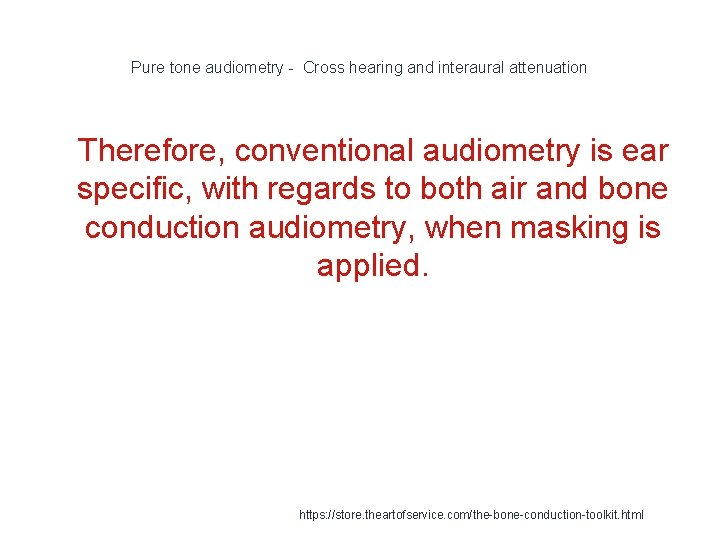 Pure tone audiometry - Cross hearing and interaural attenuation 1 Therefore, conventional audiometry is